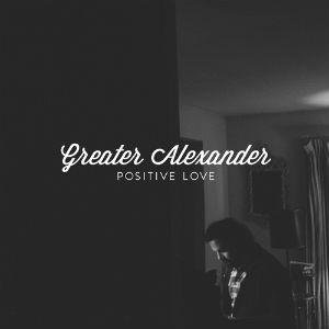優しいギターに包まれる時間♪Positive Love/Greater Alexander
